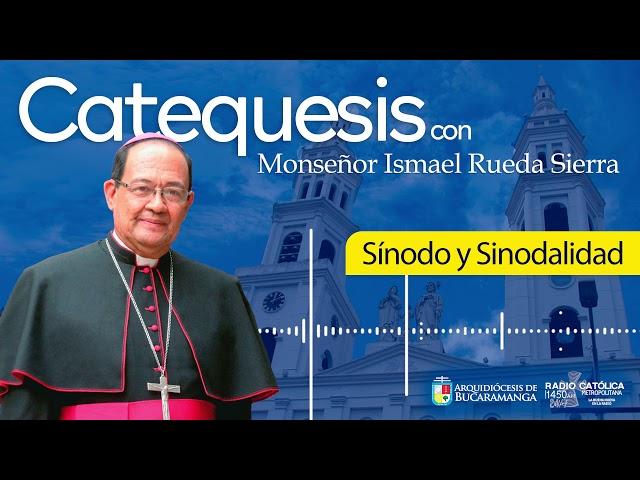 Catequesis con Monseñor Ismael Rueda Sierra - Sínodo y Sinodalidad