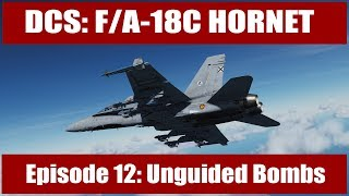 DCS: F/A-18C Hornet - Episode 12: Unguided Bombs