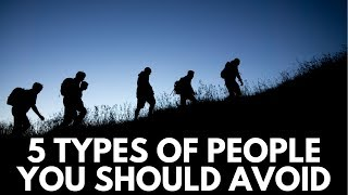 5 Types of People You Should Avoid