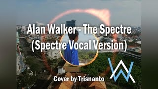 Alan Walker - The Spectre (Unrelease Version) Cover by Trisnanto Setyo (With Lyric)