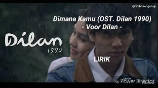 Dimana Kamu OST Dilan 1990 Voor Dilan LIRIK