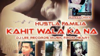 Download Kahit Wala Ka Na By Hustla Familia MP3 song and Music Video