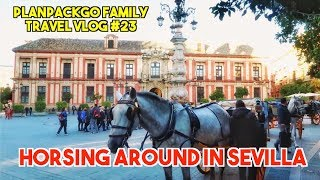 PLANPACKGO FAMILY TRAVEL VLOG #23 - Horsing around in Sevilla
