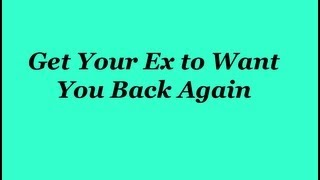 Get Your Ex to Want You Back Again