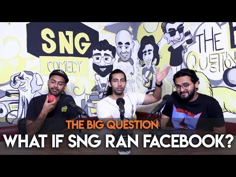 SnG: What If SnG Ran Facebook? | Big Question Ep 37