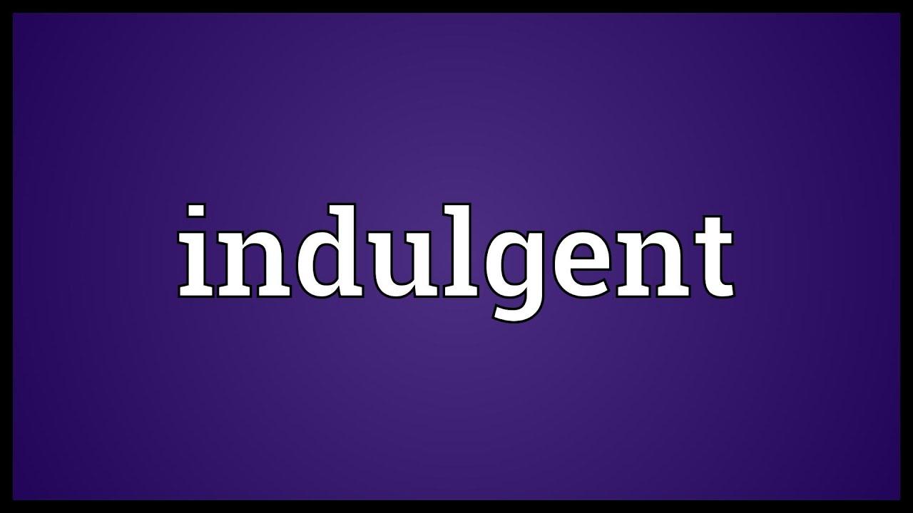 Indulgent Meaning
