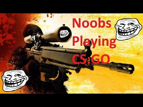 Noobs Playing CS:GO