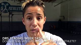 DRS Strong Week 145/146: Does lifting weights make me a slower athlete?