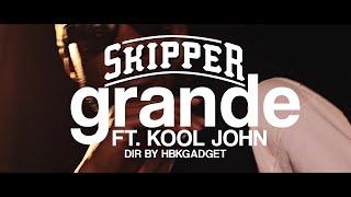 "Skipper  - ""Grande"" Ft. Kool John  Music Video Dir by HBKGADGET"