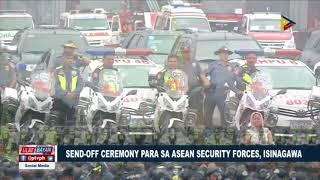 Send-off ceremony para sa #ASEAN security forces, isinagawa