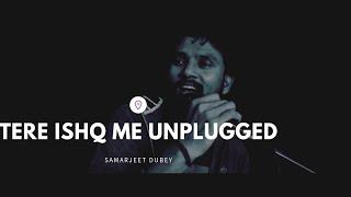 Tere Ishq Me - Arijit Singh Feat. Samarjeet Dubey