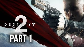 Destiny 2 Walkthrough Part 1 - INTRO (Full Game) PS4 Pro Gameplay