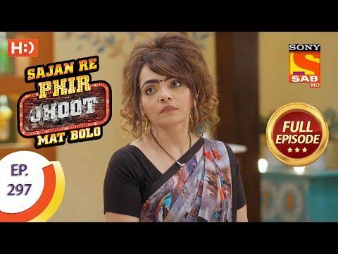Sajan Re Phir Jhoot Mat Bolo - Ep 297 - Full Episode - 17th July, 2018