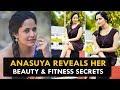 Anasuya Reveals Her Beauty & Fitness Secrets - Health Sutra