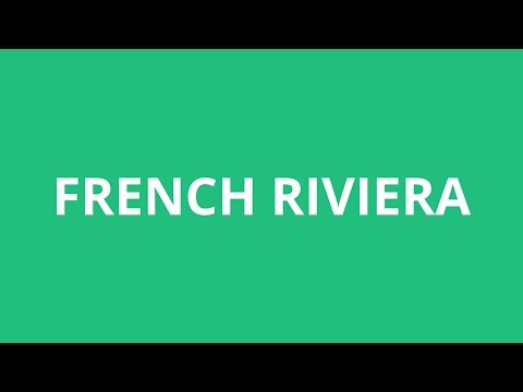 How To Pronounce French Riviera - Pronunciation Academy