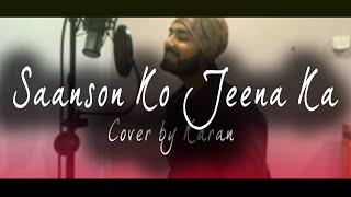 (Cover) Saanson Ko Full Song - ZiD | Karan Singh | Arijit Singh | Sharib Toshi