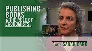 Publishing Books & the Role of Economists - Sarah Caro