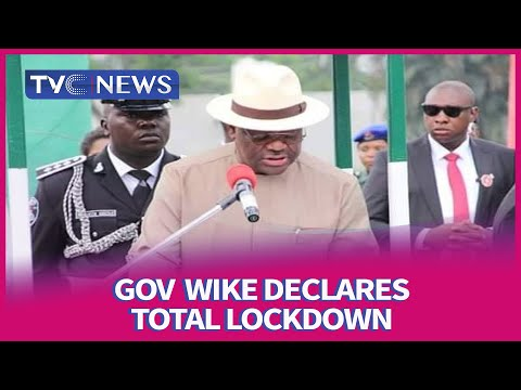 Governor Wike declares total lockdown on Port Harcourt