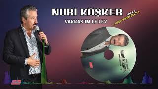 NURİ KÖŞKER - VAKKAS'IM LE LEY Resimi