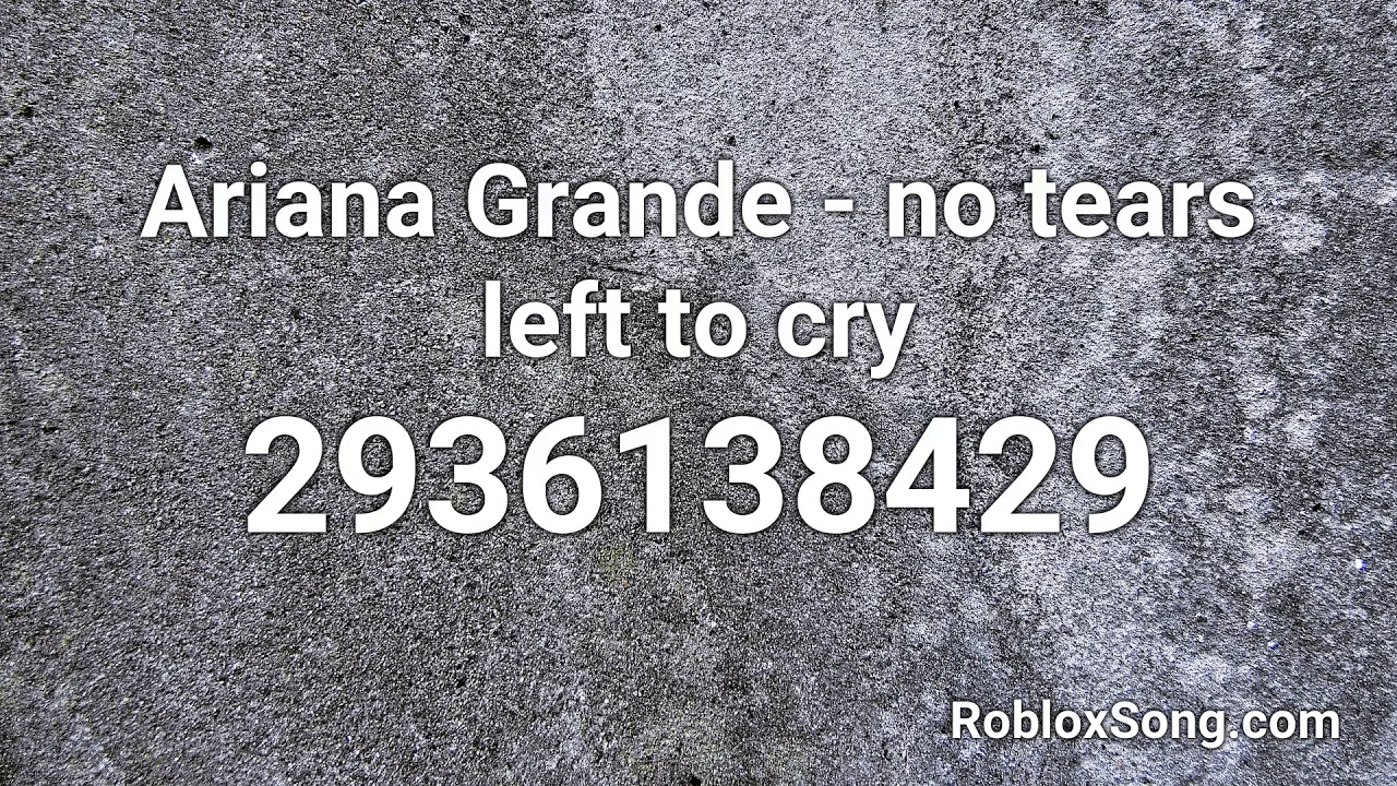 Ariana Grande No Tears Left To Cry Roblox Id Roblox Music Code