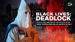 Black Lives: Deadlock. Black Lives Matter vs the KKK: Racial tensions spark anger in the USA