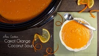Slow Cooker Carrot Orange Coconut Soup