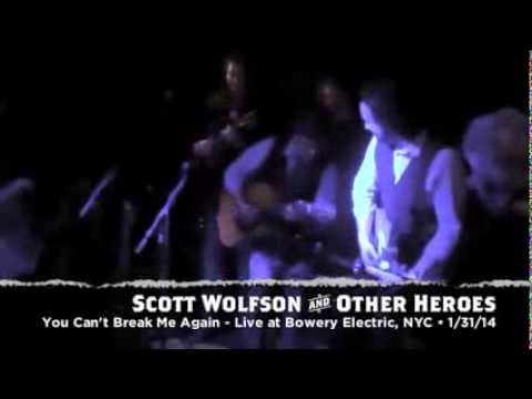 "Scott Wolfson and Other Heroes - You Can't Break Me Again (Live) - ""Life on Fire"" Album Release NYC"