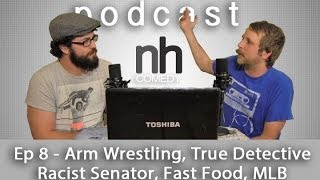 nickhallcomedy Podcast Ep. 8 - Arm Wrestling, True Detective, Racist Senators
