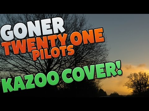 Goner : Kazoo Cover : Twenty One Pilots