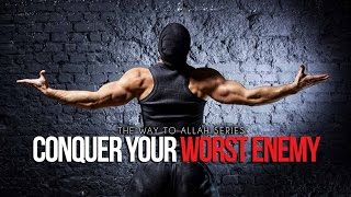 Conquer Your Worst Enemy - The Way To Allah
