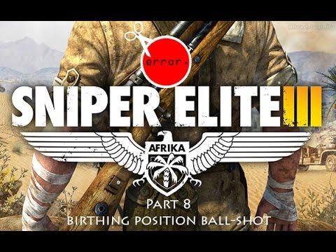 Sniper Elite 3 Part 8 (Birthing Position Ball Shot)