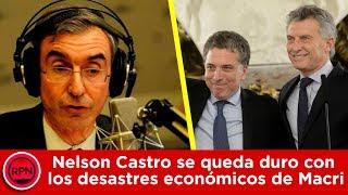 Nelson Castro se queda duro con los desastres económicos de Macri