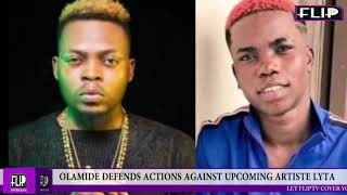 OLAMIDE DEFENDS ACTIONS AGAINST UPCOMING ARTISTE LYTA