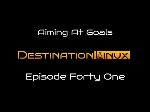 Destination Linux EP41 - Aiming at Goals