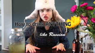 HOW TO DRINK VODKA LIKE A RUSSIAN