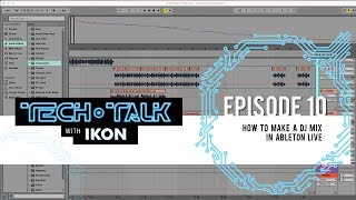 How To Make A DJ Mix In Ableton Live - Tech Talk - EP. 10