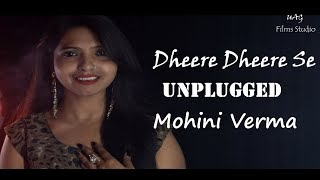 Dheere Dheere Se | Aashiqui | Unplugged | Female Cover | Mohini Verma