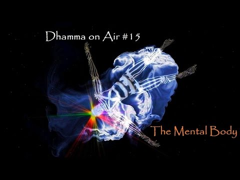 Dhamma on Air #15: The mental and the mind-made body