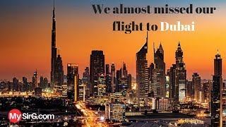 #1 We almost missed our flight to Dubai