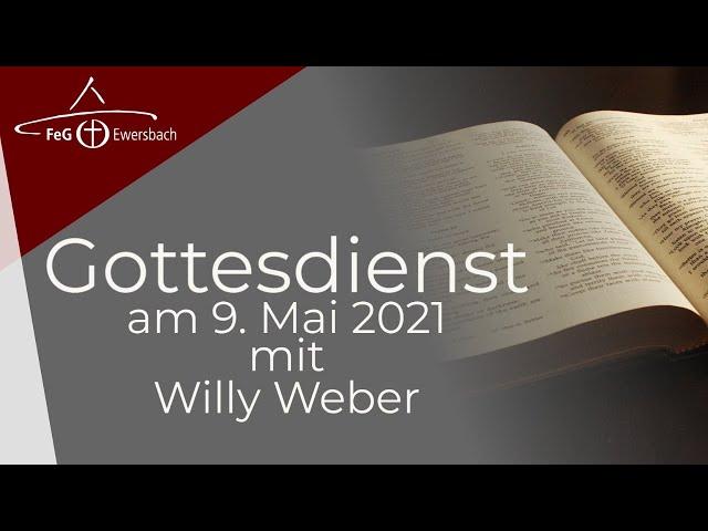 Gottesdienst 9. Mai 2021 | mit Willy Weber | FeG Ewersbach