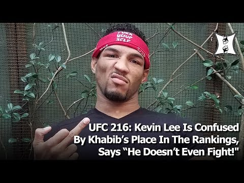 "UFC 216: Kevin Lee Is Confused By Khabib's Place In The Rankings, Says ""The Man Don't Fight!"""