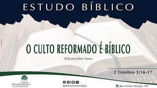 Estudo Bíblico - O Culto reformado é bíblico! - 2 Timóteo 3:16-17
