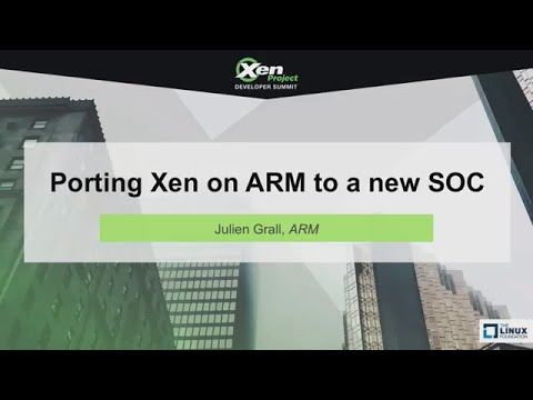 Porting Xen on ARM to a new SOC by Julien Grall, ARM