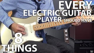 8 Things EVERY Electric Guitar Player Should Have