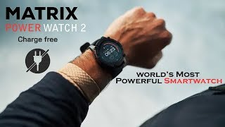 Matrix PowerWatch 2 : A Smartwatch Never Needs Charge | Everything You Need To Know | InfoTalk