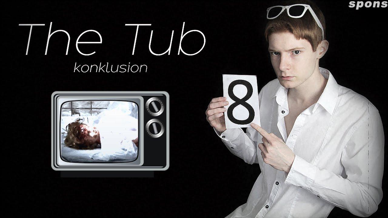 The Tub - Konklusion!