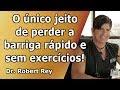 Dr. Rey - Único jeito de perder a barriga rápido e sem exercícios!