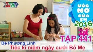 thien vuong giup be to chuc tiec cho bo me - be phuong linh  uoc mo cua em  tap 441  14072016