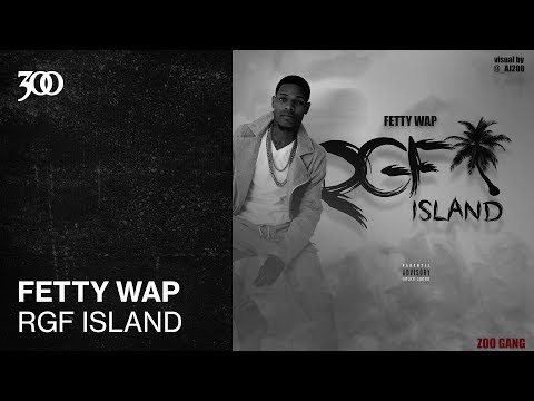 Fetty Wap - RGF Island | 300 Ent (Official Audio)