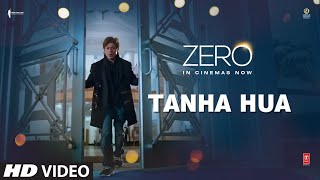 Tanha Hua (Hindi Film Video Song) | Zero (2018)